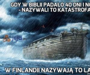 Gdy w Biblii padało 40 dni i nocy - nazywali to katastrofą