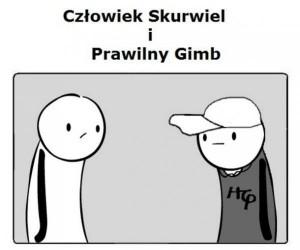 Człowiek Skurwiel i Prawilny Gimb