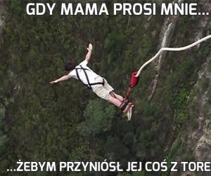 Gdy mama prosi mnie...