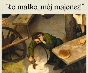 Ło matko, mój majonez!