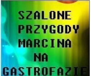 Szalone przygody Marcina na gastrofazie