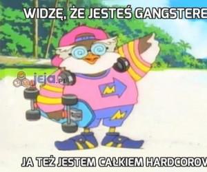 Widzę, że jesteś gangsterem