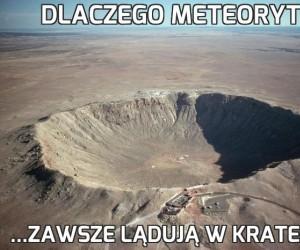 Dlaczego meteoryty...