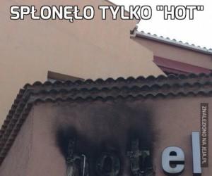 """Spłonęło tylko """"hot"""""""