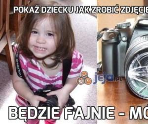 Pokaż dziecku jak zrobić zdjęcie - mówili...