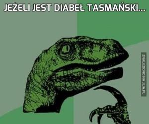 Jeżeli jest diabeł tasmański...