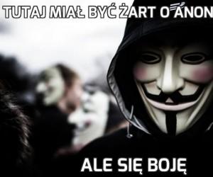 Tutaj miał być żart o Anonymous