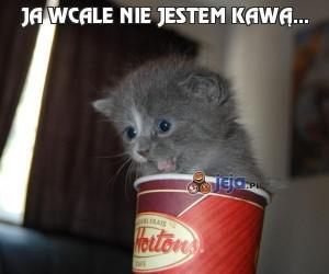 Ja wcale nie jestem kawą...