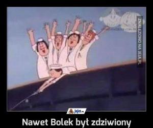 Nawet Bolek był zdziwiony