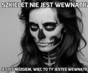 Szkielet nie jest wewnątrz Ciebie
