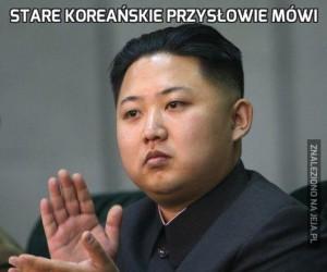 Stare koreańskie przysłowie mówi