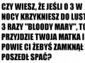 Czy wiesz, e jeli o 3 w nocy krzykniesz do lustra...