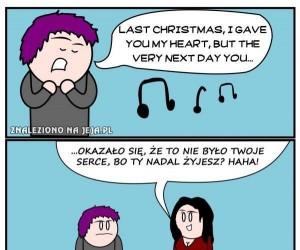 """Last Christmas I gave you my hearth..."""