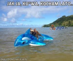 Jak ja, ku*wa, kocham lato...