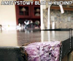 Ametystowy blat w kuchni?