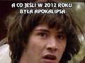 A co jeśli w 2012 roku była apokalipsa?