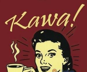 Kawa!