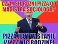 Czym się różni pizza od magistra socjologii?