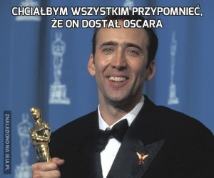 Chciałbym wszystkim przypomnieć, że on dostał Oscara