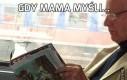 Gdy mama myśli...