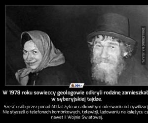 W 1978 roku sowieccy geologowie odkryli rodzinę zamieszkałą w syberyjskiej tajdze.
