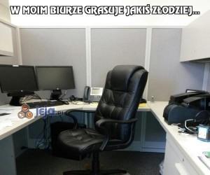 W moim biurze grasuje jakiś złodziej...