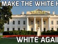 Make the white house