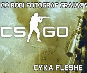 Co robi fotograf grając w CS: GO?