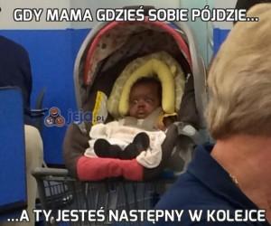 Gdy mama gdzieś sobie pójdzie...