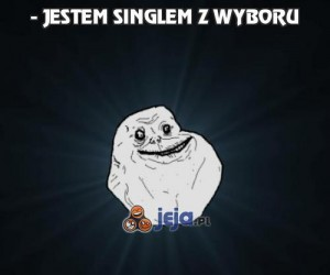 - Jestem singlem z wyboru