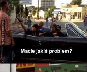 Macie jakiś problem?