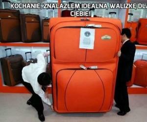 Kochanie, znalazłem idealną walizkę dla ciebie!