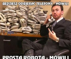 Będziesz odbierać telefony - mówili