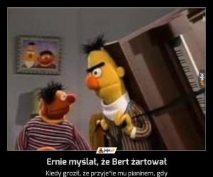 Ernie myślał, że Bert żartował