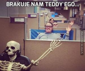 Brakuje nam Teddy'ego...