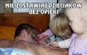 Nie zostawiaj dzieciaków bez opieki