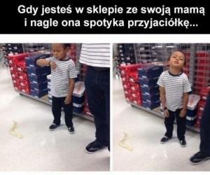 Gdy jesteś w sklepie ze swoją mamą...