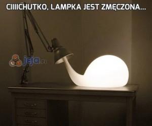 Ciiiichutko, lampka jest zmęczona...
