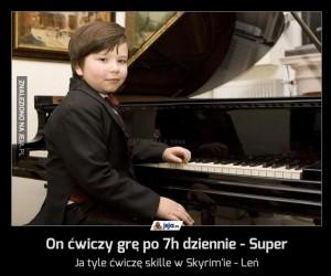 On ćwiczy grę po 7h dziennie - Super