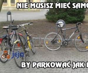 Nie musisz mieć samochodu by parkować jak dupek