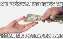 Nie pożyczaj pieniędzy komuś