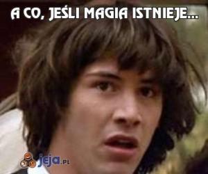 A co, jeśli magia istnieje...