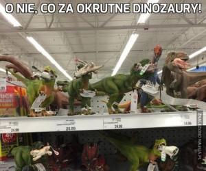 O nie, co za okrutne dinozaury!
