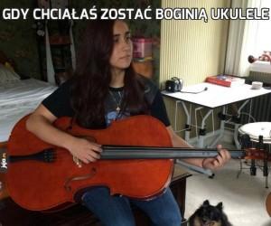 Gdy chciałaś zostać boginią ukulele