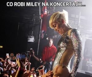 Co robi Miley na koncertach...
