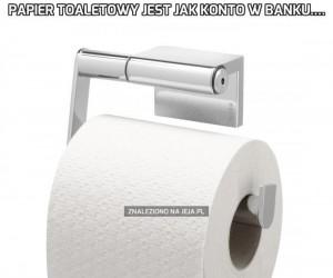 Papier toaletowy jest jak konto w banku....