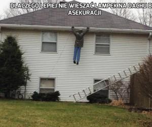 Dlaczego lepiej nie wieszać lampek na dachu bez asekuracji