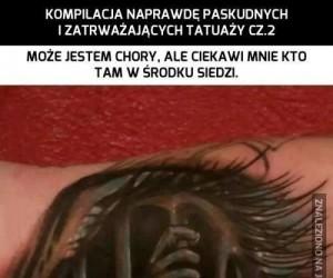 Kompilacja naprawdę paskudnych i zatrważających tatuaży cz.2