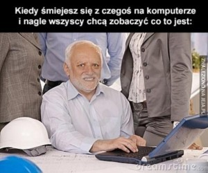 Kiedy śmiejesz się z czegoś na komputerze