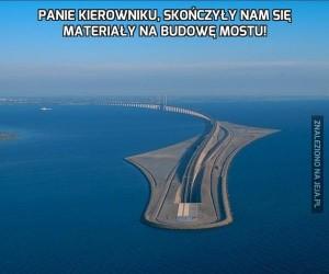 Panie kierowniku, skończyły nam się materiały na budowę mostu!